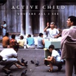listen party // Active Child : &quot;You Are All I See&quot;