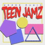 "listen party // Gross Magic : ""Teen Jamz"" [ep]"