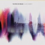"listen party // The War on Drugs : ""Slave Ambient"""
