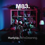 "new favorite album // M83 : ""Hurry Up We're Dreaming"""