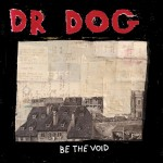 "listen party // Dr. Dog : ""Be The Void"""