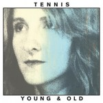 "listen party // Tennis : ""Young & Old"""