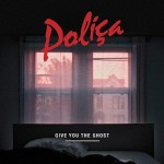 "listen party // Poliça : ""Give You the Ghost"""
