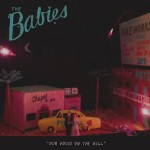 "listen party // The Babies : ""Our House on the Hill"""