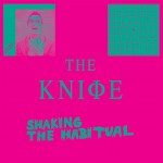 "listen party // The Knife : ""Shaking the Habitual"""