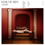 "listen party // Fear of Men : ""Loom"""